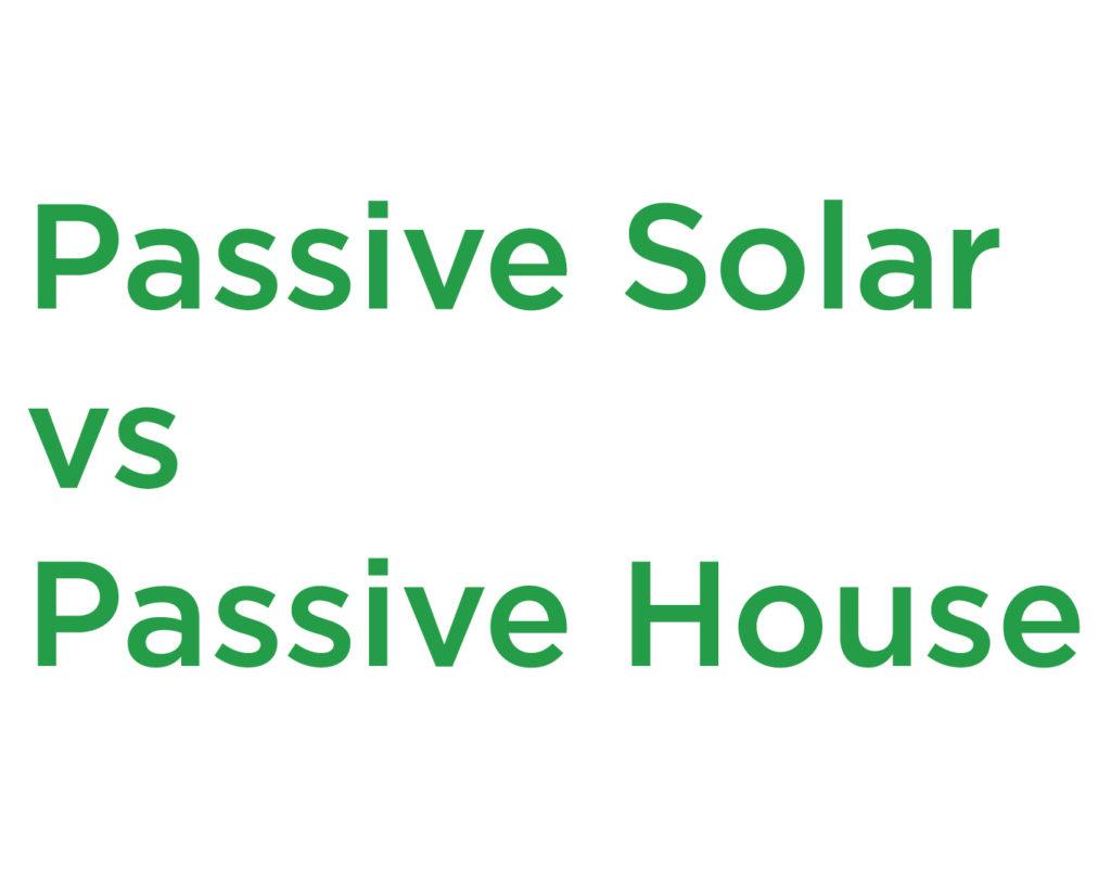 Passive Solar Vs Passive House 101